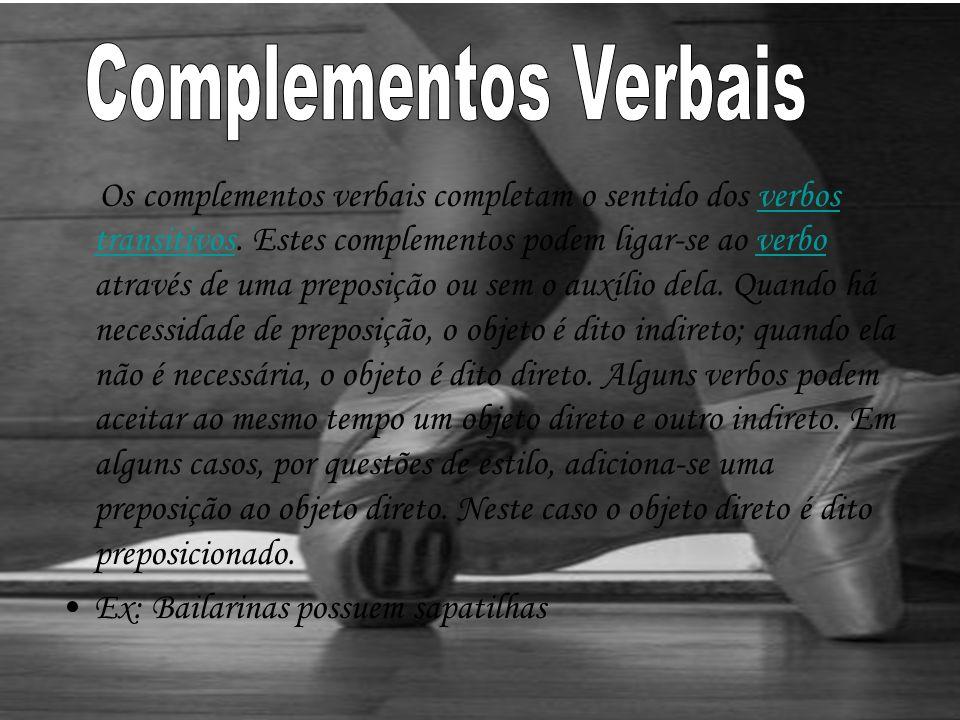 O s complementos verbais completam o sentido dos verbos transitivos.