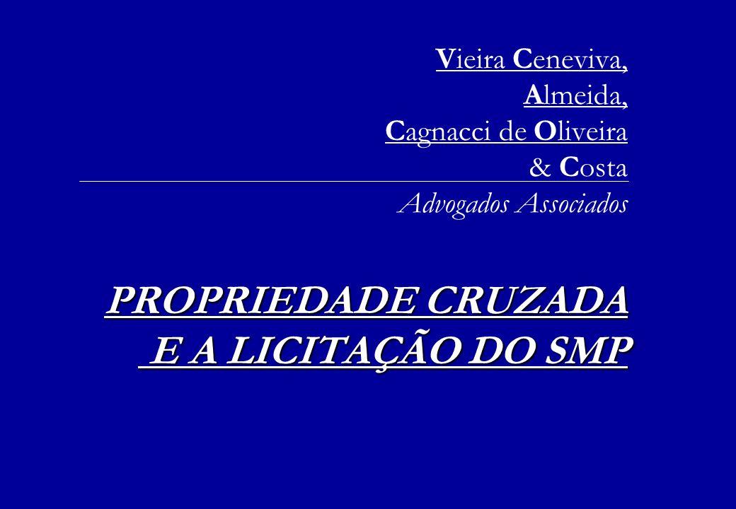PROPRIEDADE CRUZADA E A LICITAÇÃO DO SMP Vieira Ceneviva, Almeida, Cagnacci de Oliveira & Costa Advogados Associados PROPRIEDADE CRUZADA E A LICITAÇÃO