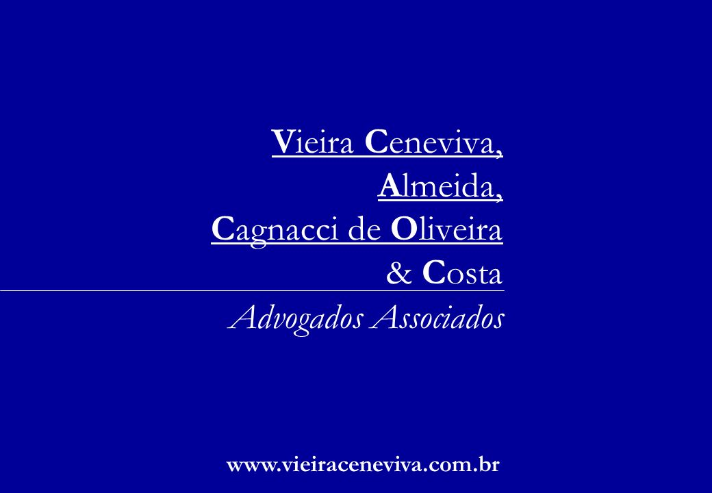 Vieira Ceneviva, Almeida, Cagnacci de Oliveira & Costa Advogados Associados www.vieiraceneviva.com.br