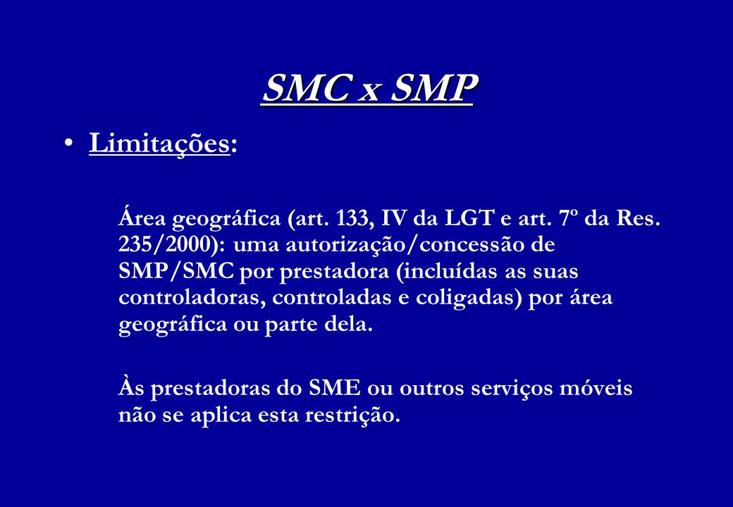 SMC x SMP Limitações: Área geográfica (art. 133, IV da LGT e art. 7º da Res. 235/2000): uma autorização/concessão de SMP/SMC por prestadora (incluídas