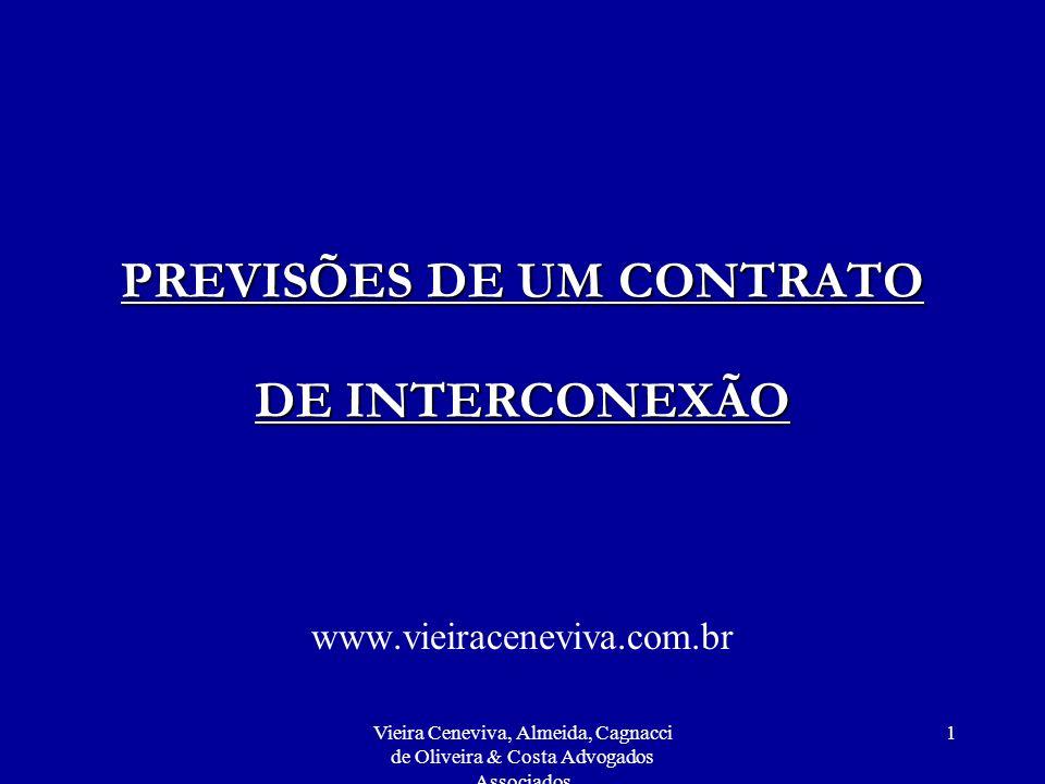 Vieira Ceneviva, Almeida, Cagnacci de Oliveira & Costa Advogados Associados 1 PREVISÕES DE UM CONTRATO DE INTERCONEXÃO www.vieiraceneviva.com.br