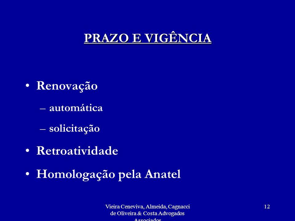 Vieira Ceneviva, Almeida, Cagnacci de Oliveira & Costa Advogados Associados 12 PRAZO E VIGÊNCIA Renovação –automática –solicitação Retroatividade Homologação pela Anatel