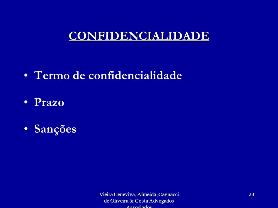 Vieira Ceneviva, Almeida, Cagnacci de Oliveira & Costa Advogados Associados 23 CONFIDENCIALIDADE Termo de confidencialidade Prazo Sanções