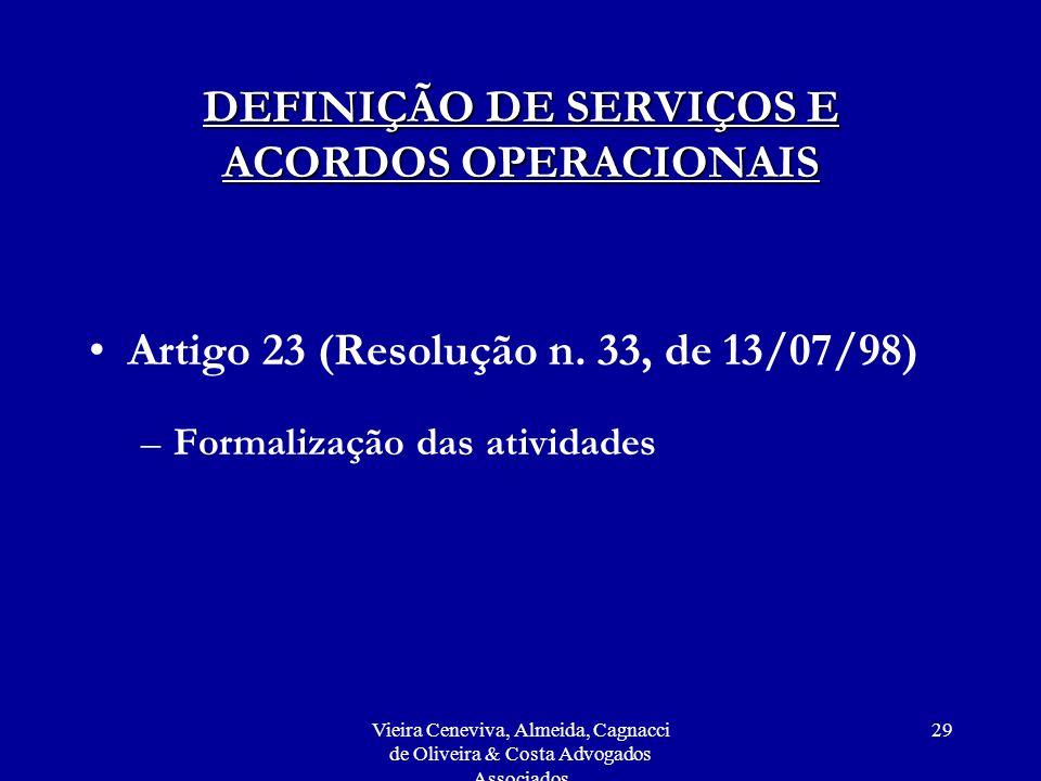 Vieira Ceneviva, Almeida, Cagnacci de Oliveira & Costa Advogados Associados 29 DEFINIÇÃO DE SERVIÇOS E ACORDOS OPERACIONAIS Artigo 23 (Resolução n.