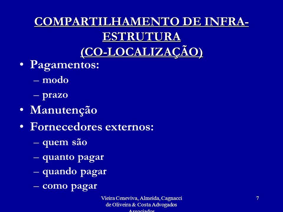 Vieira Ceneviva, Almeida, Cagnacci de Oliveira & Costa Advogados Associados 8 COMPARTILHAMENTO DE INFRA- ESTRUTURA (CO-LOCALIZAÇÃO) Definição de responsabilidades –licenças –segurança –turbação