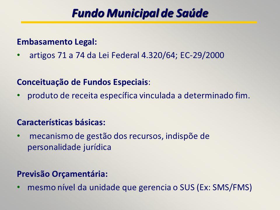 Embasamento Legal: artigos 71 a 74 da Lei Federal 4.320/64; EC-29/2000 Conceituação de Fundos Especiais: produto de receita específica vinculada a determinado fim.