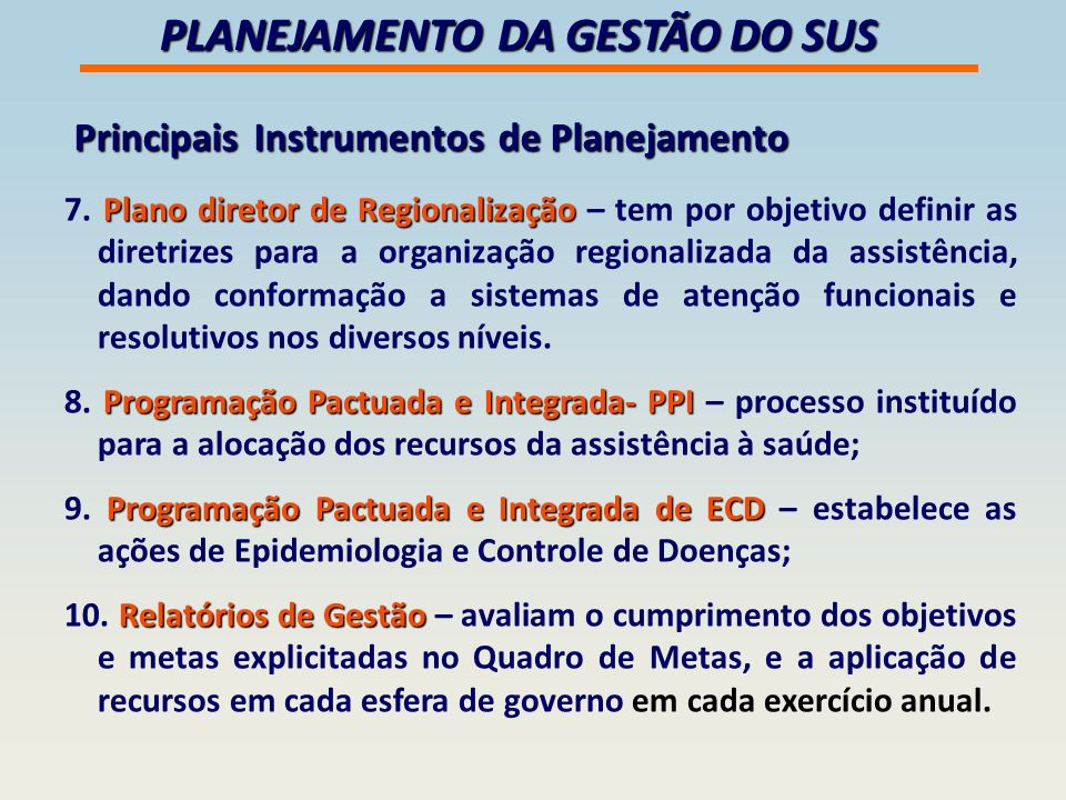 PLANEJAMENTO DA GESTÃO DO SUS Principais Instrumentos de Planejamento Plano diretor de Regionalização 7.