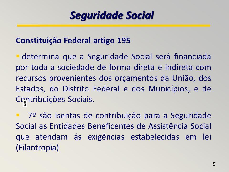 5 Seguridade Social Constituição Federal artigo 195 determina que a Seguridade Social será financiada por toda a sociedade de forma direta e indireta com recursos provenientes dos orçamentos da União, dos Estados, do Distrito Federal e dos Municípios, e de Contribuições Sociais.