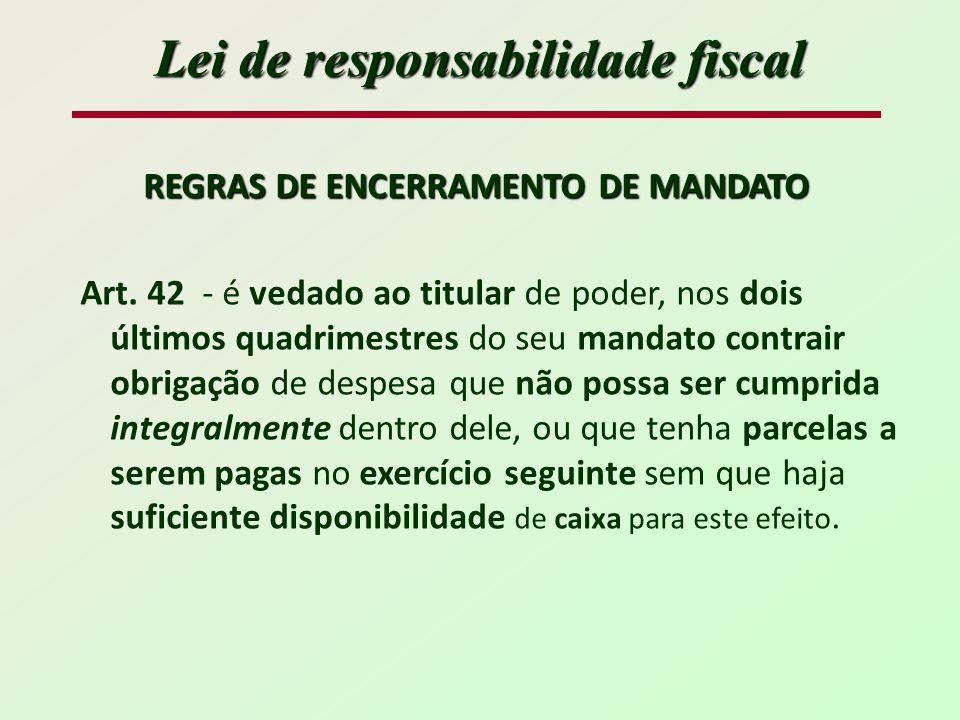 Lei de responsabilidade fiscal REGRAS DE ENCERRAMENTO DE MANDATO Art.