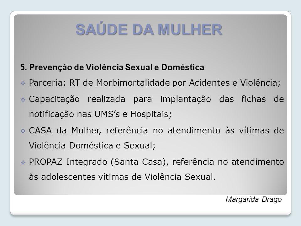 SAÚDE DA MULHER 5. Prevenção de Violência Sexual e Doméstica Parceria: RT de Morbimortalidade por Acidentes e Violência; Capacitação realizada para im