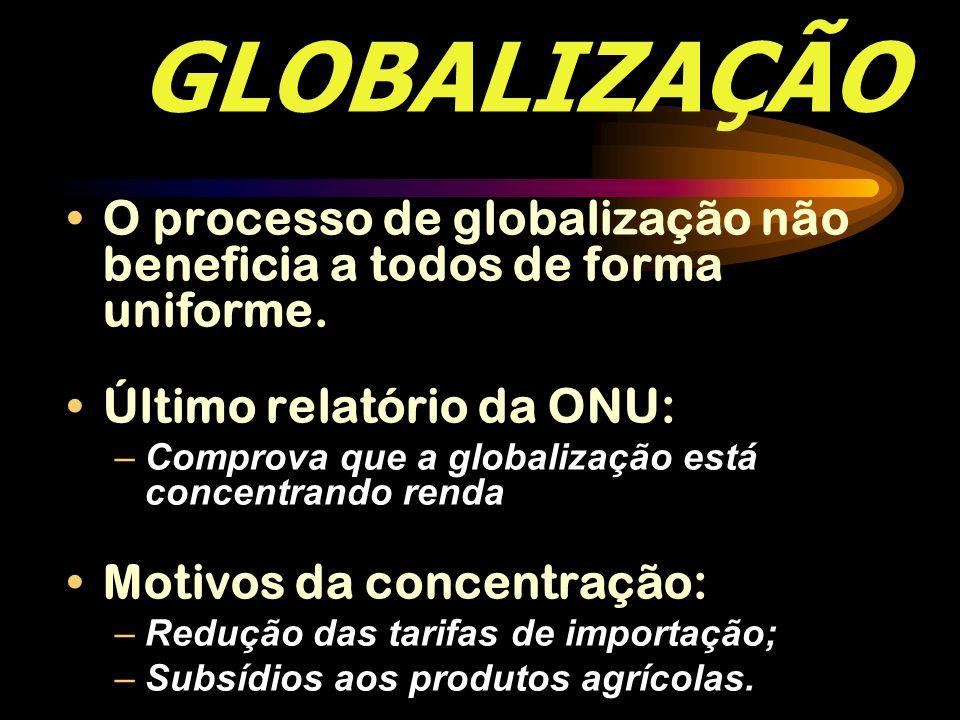 GLOBALIZAÇÃO O processo de globalização não beneficia a todos de forma uniforme. Último relatório da ONU: –Comprova que a globalização está concentran