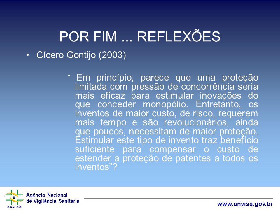 Agência Nacional de Vigilância Sanitária www.anvisa.gov.br POR FIM... REFLEXÕES Cícero Gontijo (2003) Em princípio, parece que uma proteção limitada c