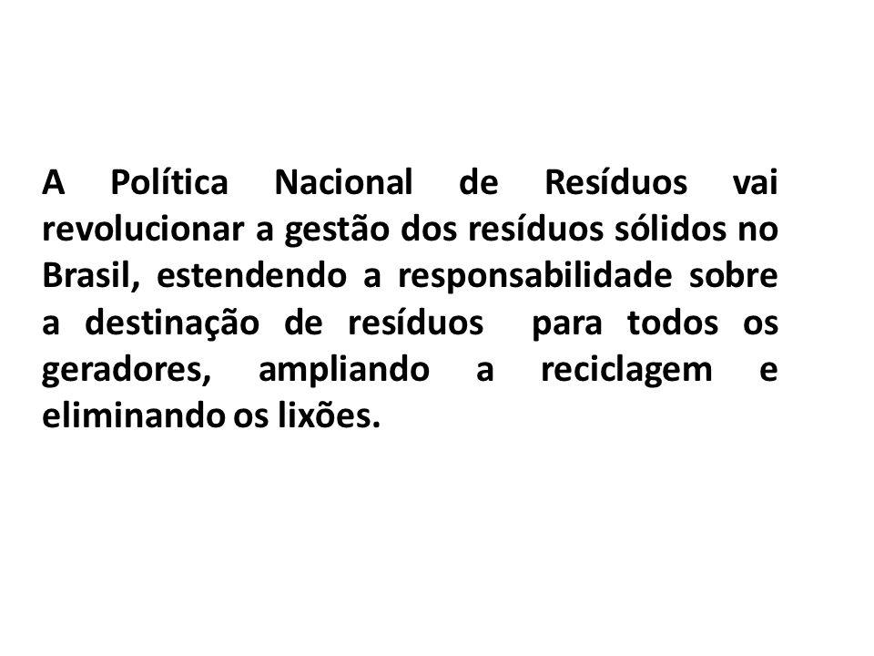 A Política Nacional de Resíduos vai revolucionar a gestão dos resíduos sólidos no Brasil, estendendo a responsabilidade sobre a destinação de resíduos