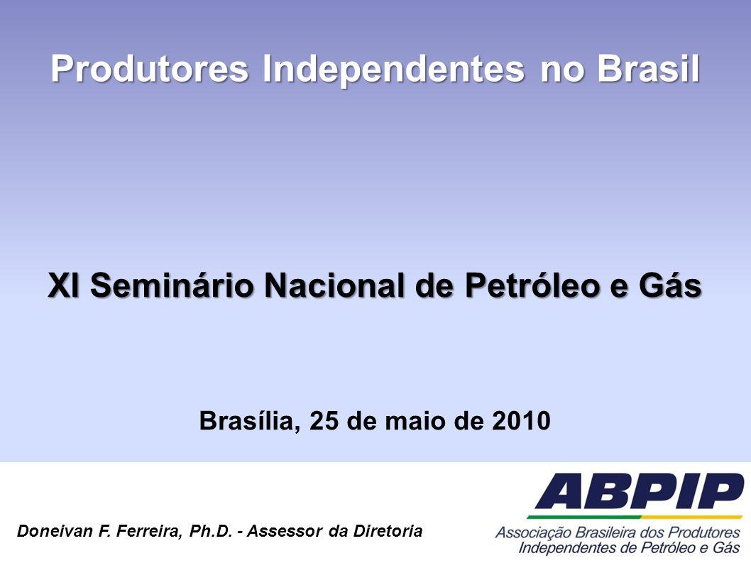 Produtores Independentes no Brasil XI Seminário Nacional de Petróleo e Gás Brasília, 25 de maio de 2010 Doneivan F. Ferreira, Ph.D. - Assessor da Dire
