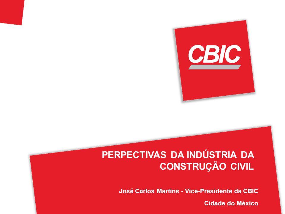 José Carlos Martins - Vice-Presidente da CBIC Cidade do México PERPECTIVAS DA INDÚSTRIA DA CONSTRUÇÃO CIVIL