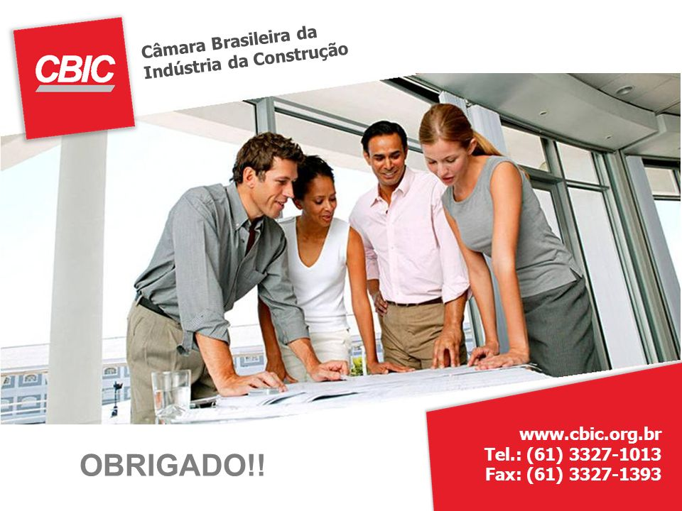 www.cbic.org.br Tel.: (61) 3327-1013 Fax: (61) 3327-1393 Câmara Brasileira da Indústria da Construção OBRIGADO!!