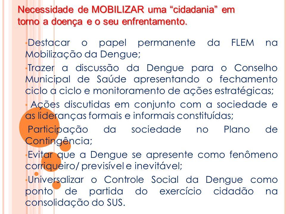 Necessidade de MOBILIZAR uma cidadania em torno a doença e o seu enfrentamento. Destacar o papel permanente da FLEM na Mobilização da Dengue; Trazer a