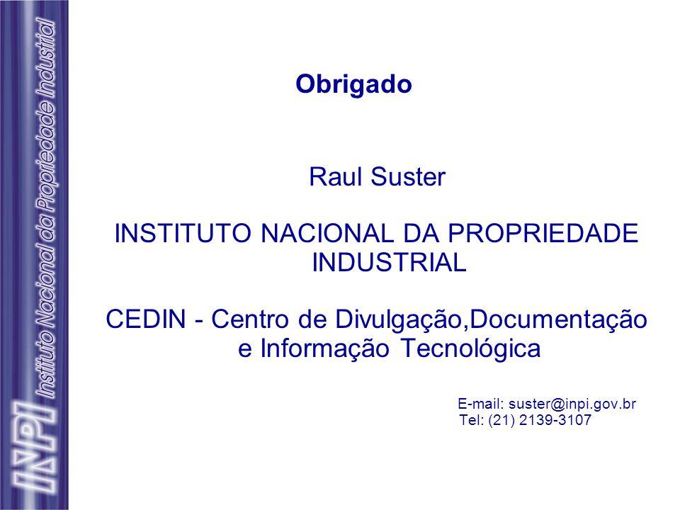 Obrigado Raul Suster INSTITUTO NACIONAL DA PROPRIEDADE INDUSTRIAL CEDIN - Centro de Divulgação,Documentação e Informação Tecnológica E-mail: suster@in