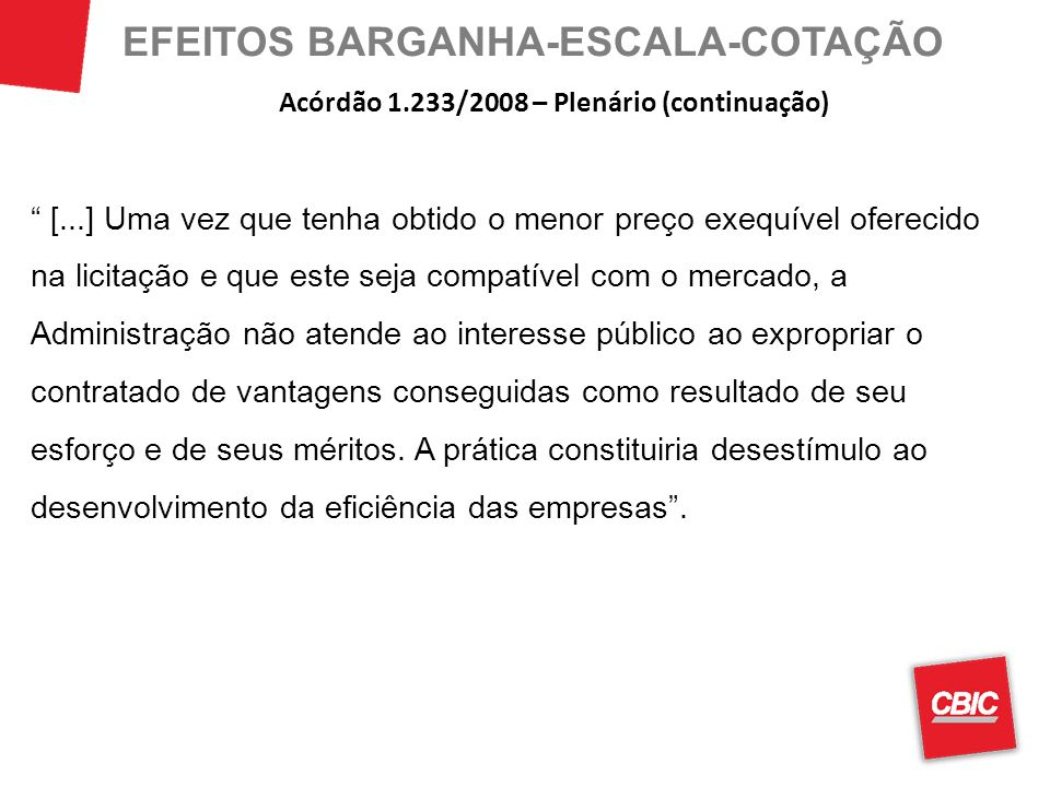 EFEITOS BARGANHA-ESCALA-COTAÇÃO [...] Uma vez que tenha obtido o menor preço exequível oferecido na licitação e que este seja compatível com o mercado