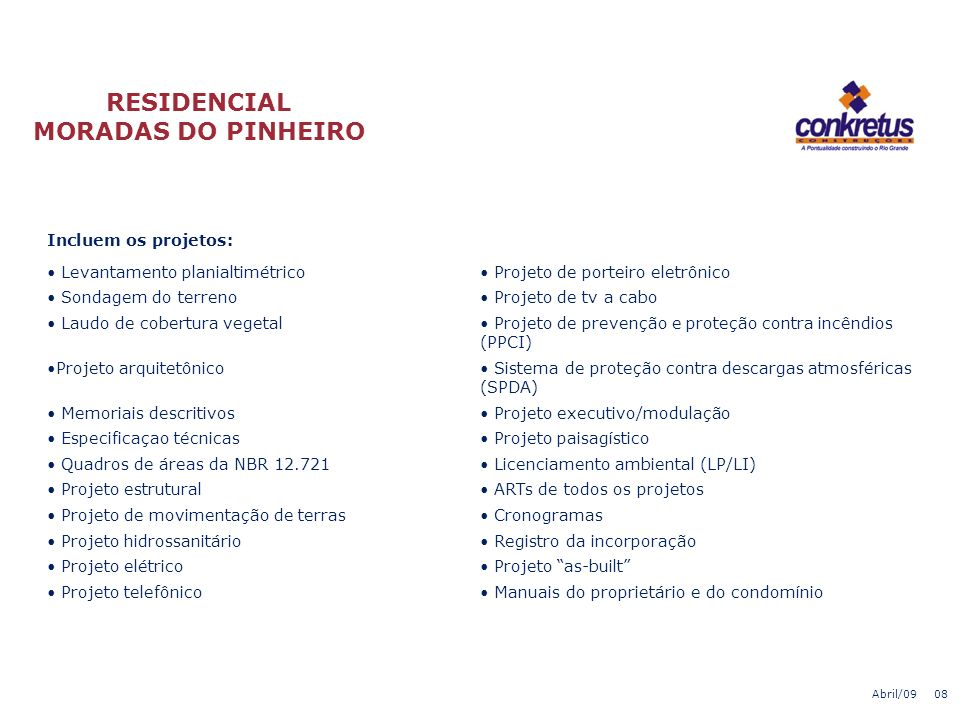 RESIDENCIAL MORADAS DO PINHEIRO 220 Apartamentos de 2 dormitórios, possuindo cada unidade: Área privativa: 38,2335m²Área de construção total: 42,9891m