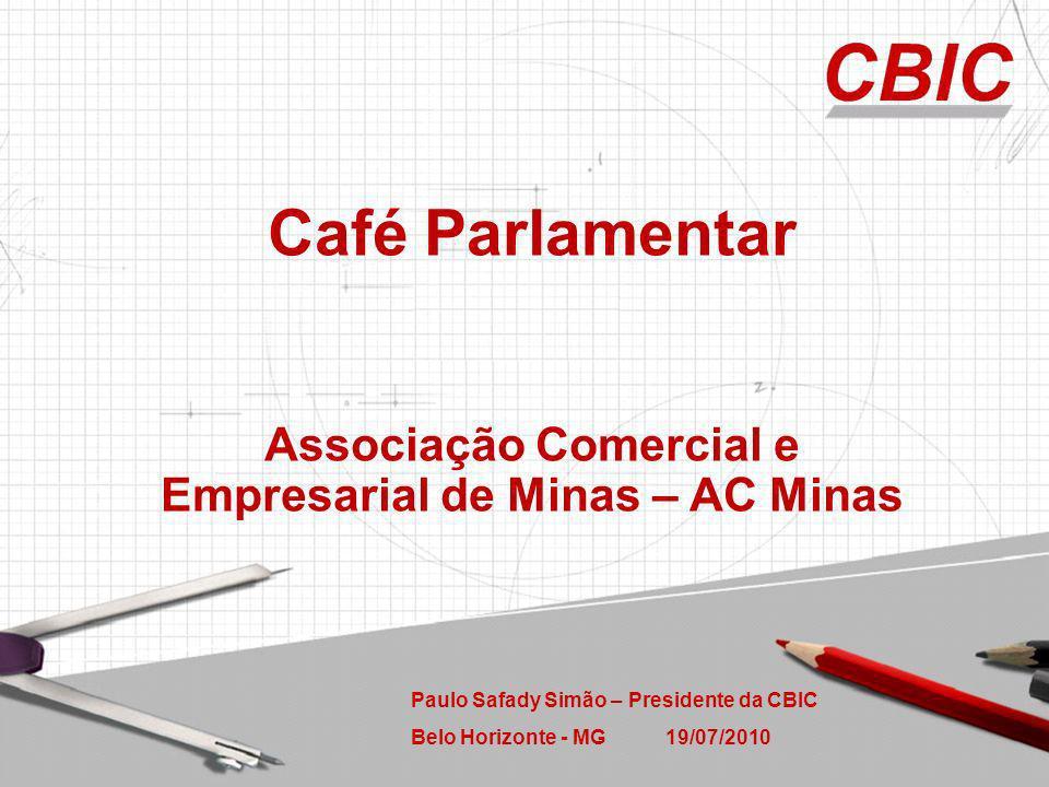 Paulo Safady Simão – Presidente da CBIC Belo Horizonte - MG 19/07/2010 Café Parlamentar Associação Comercial e Empresarial de Minas – AC Minas
