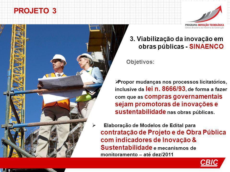 PROJETO 3 3. Viabilização da inovação em obras públicas - SINAENCO Objetivos: Propor mudanças nos processos licitatórios, inclusive da lei n. 8666/93,