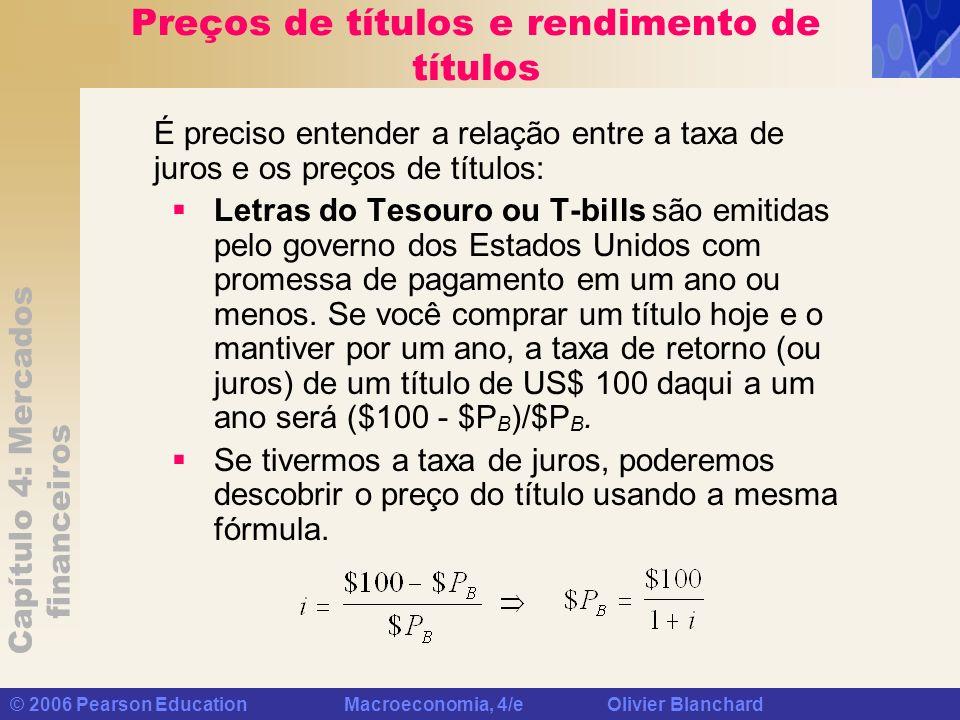 Capítulo 4: Mercados financeiros © 2006 Pearson Education Macroeconomia, 4/e Olivier Blanchard Preços de títulos e rendimento de títulos É preciso ent