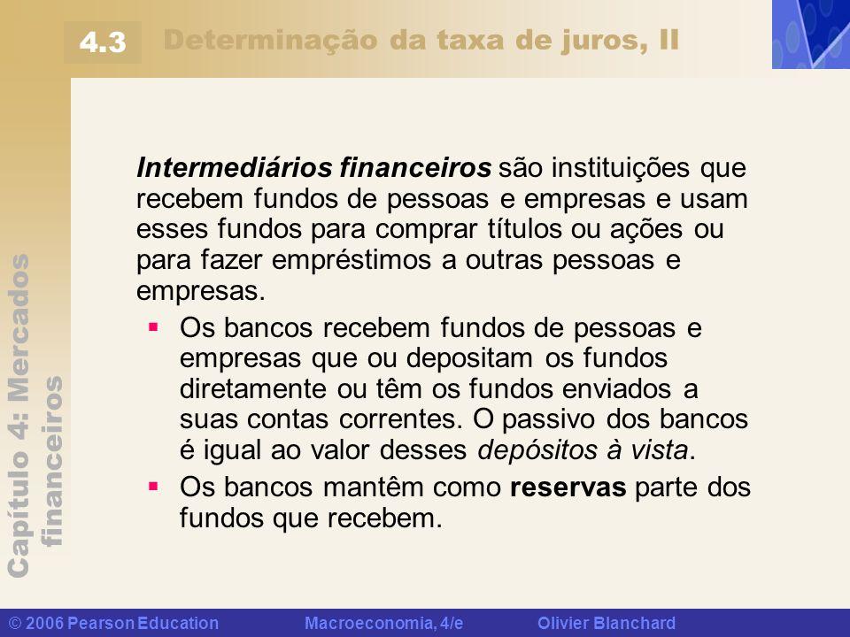Capítulo 4: Mercados financeiros © 2006 Pearson Education Macroeconomia, 4/e Olivier Blanchard Determinação da taxa de juros, II Intermediários financ