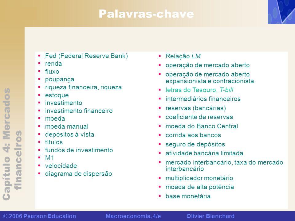 Capítulo 4: Mercados financeiros © 2006 Pearson Education Macroeconomia, 4/e Olivier Blanchard Palavras-chave Fed (Federal Reserve Bank) renda fluxo p