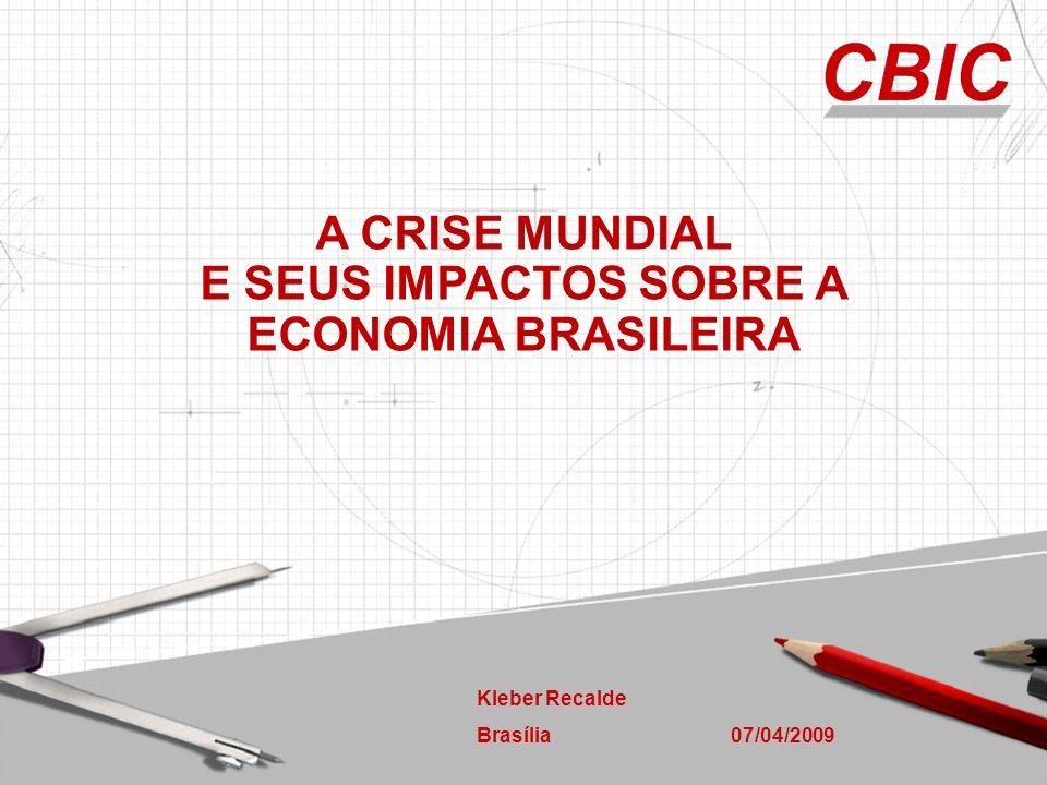 Kleber Recalde Brasília 07/04/2009 A CRISE MUNDIAL E SEUS IMPACTOS SOBRE A ECONOMIA BRASILEIRA