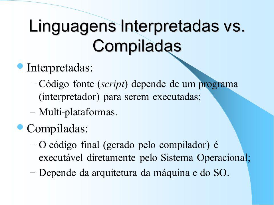 Linguagens Interpretadas vs. Compiladas Interpretadas: – Código fonte (script) depende de um programa (interpretador) para serem executadas; – Multi-p