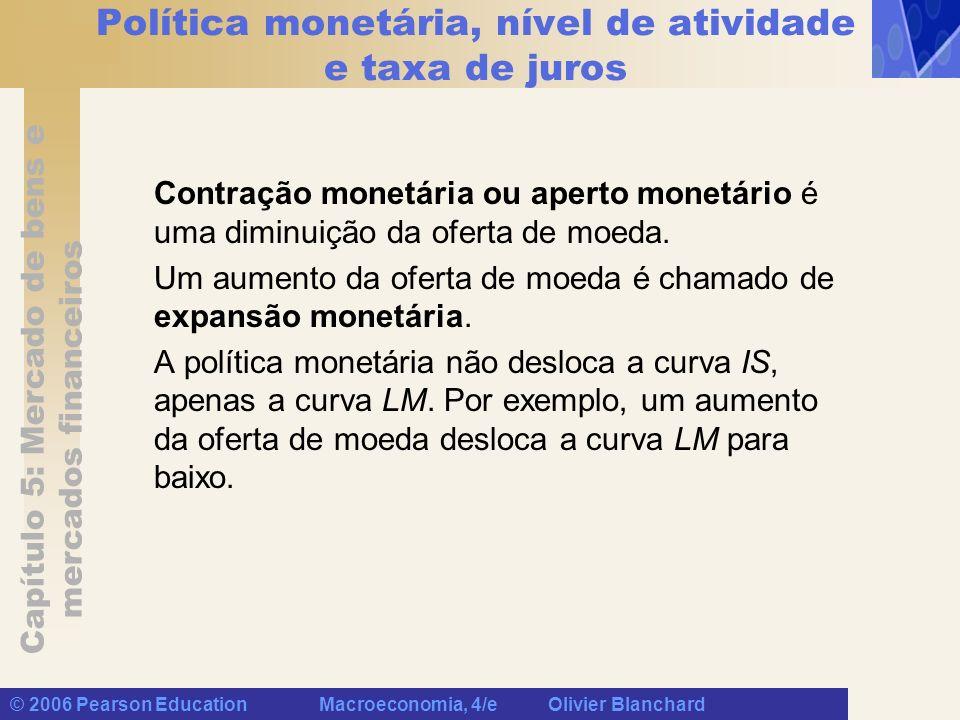 Capítulo 5: Mercado de bens e mercados financeiros © 2006 Pearson Education Macroeconomia, 4/e Olivier Blanchard Política monetária, nível de atividad