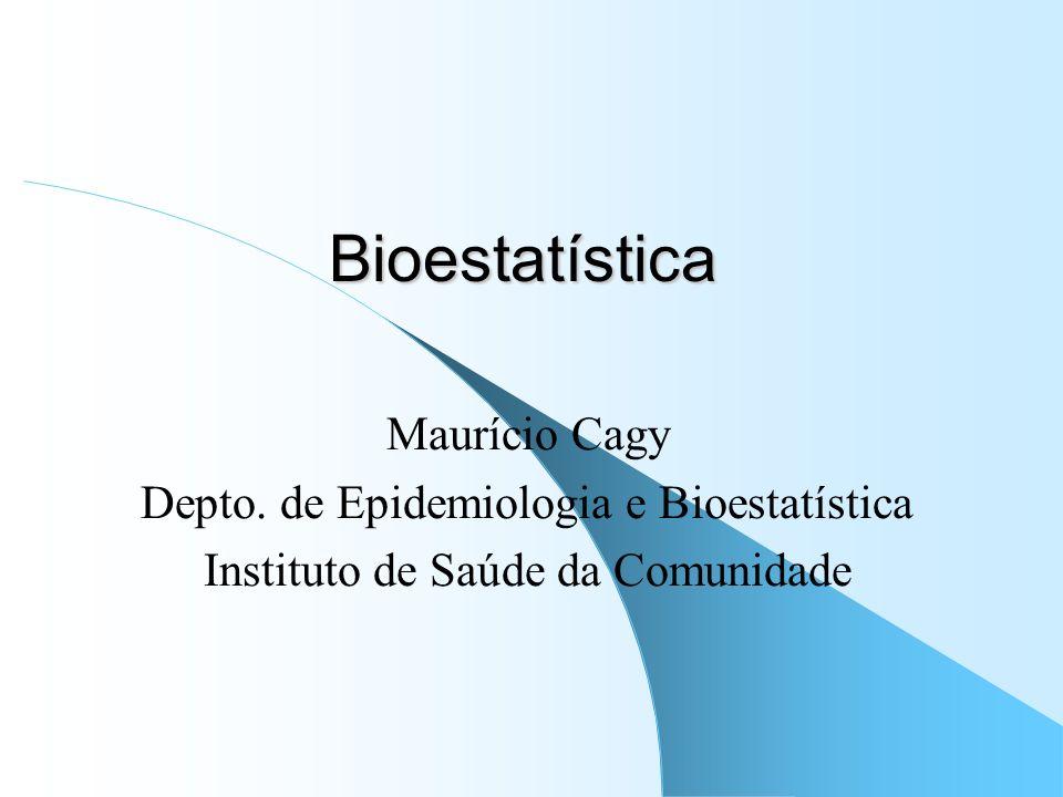 Bioestatística Maurício Cagy Depto. de Epidemiologia e Bioestatística Instituto de Saúde da Comunidade