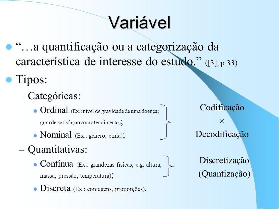 Variável …a quantificação ou a categorização da característica de interesse do estudo. ([3], p.33) Tipos: – Categóricas: Ordinal (Ex.: nível de gravid