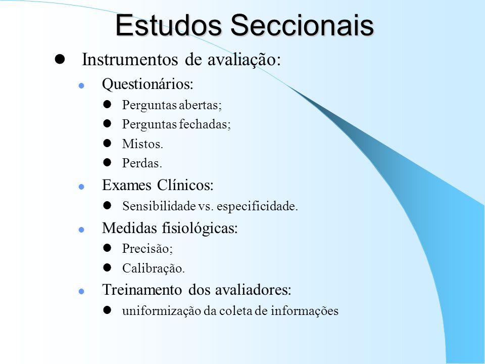 Estudos Seccionais Instrumentos de avaliação: Questionários: Perguntas abertas; Perguntas fechadas; Mistos. Perdas. Exames Clínicos: Sensibilidade vs.