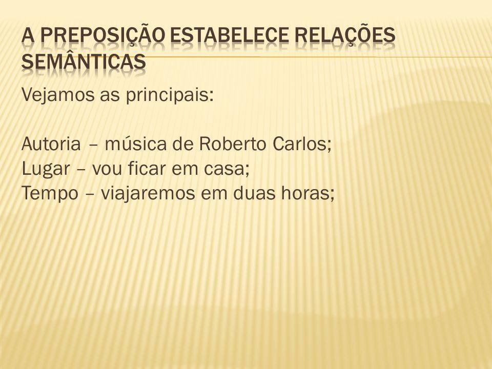 Vejamos as principais: Autoria – música de Roberto Carlos; Lugar – vou ficar em casa; Tempo – viajaremos em duas horas;
