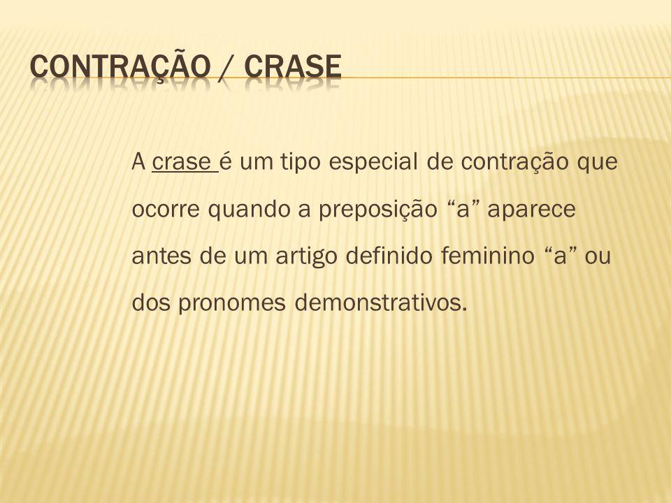 A crase é um tipo especial de contração que ocorre quando a preposição a aparece antes de um artigo definido feminino a ou dos pronomes demonstrativos
