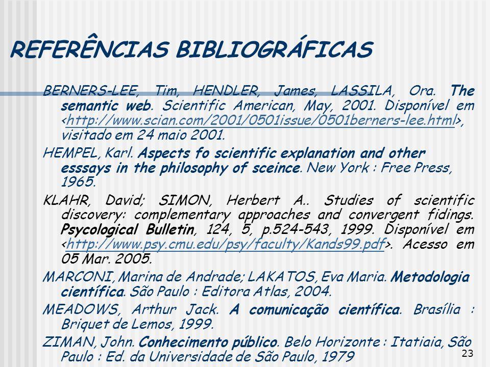 23 REFERÊNCIAS BIBLIOGRÁFICAS BERNERS-LEE, Tim, HENDLER, James, LASSILA, Ora. The semantic web. Scientific American, May, 2001. Disponível em, visitad