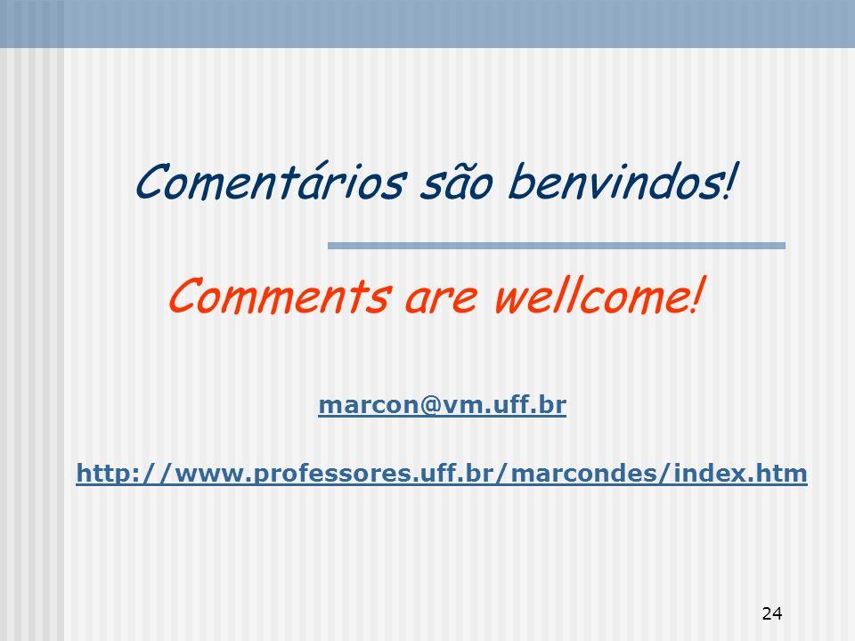 24 Comentários são benvindos! Comments are wellcome! marcon@vm.uff.br http://www.professores.uff.br/marcondes/index.htm