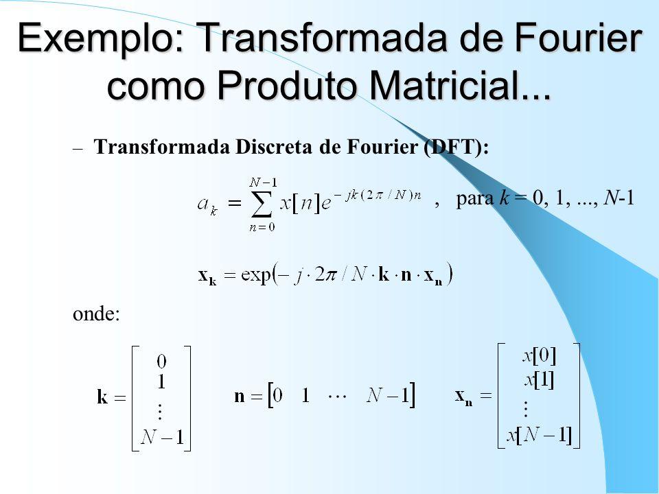 Exemplo: Transformada de Fourier como Produto Matricial... – Transformada Discreta de Fourier (DFT):, para k = 0, 1,..., N-1 onde: