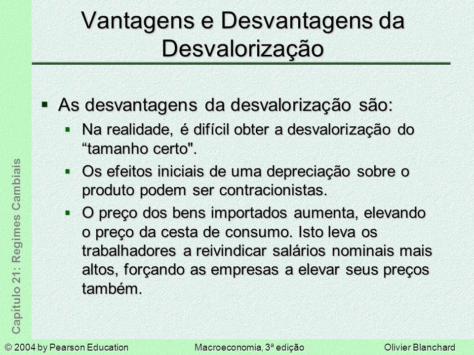 © 2004 by Pearson EducationMacroeconomia, 3ª ediçãoOlivier Blanchard Capítulo 21: Regimes Cambiais Vantagens e Desvantagens da Desvalorização As desvantagens da desvalorização são: As desvantagens da desvalorização são: Na realidade, é difícil obter a desvalorização do tamanho certo .