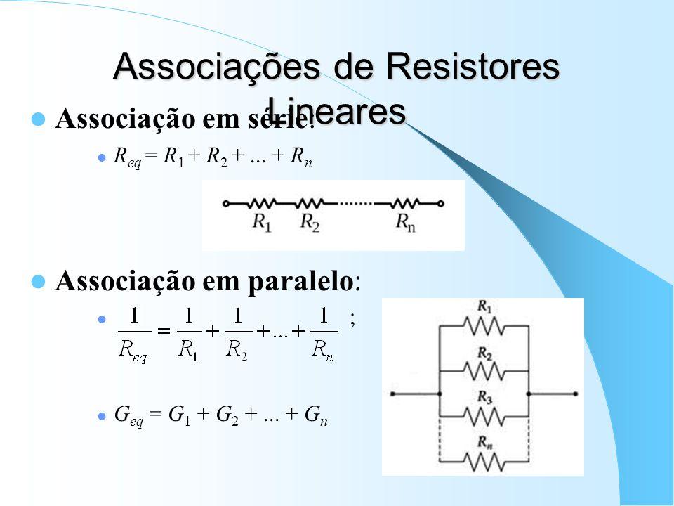 Associações de Resistores Lineares Associação em série: R eq = R 1 + R 2 +... + R n Associação em paralelo: ; G eq = G 1 + G 2 +... + G n