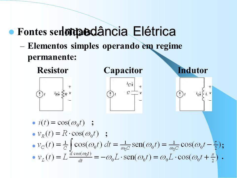 Impedância Elétrica Fontes senoidais... – Elementos simples operando em regime permanente: Resistor Capacitor Indutor ;.