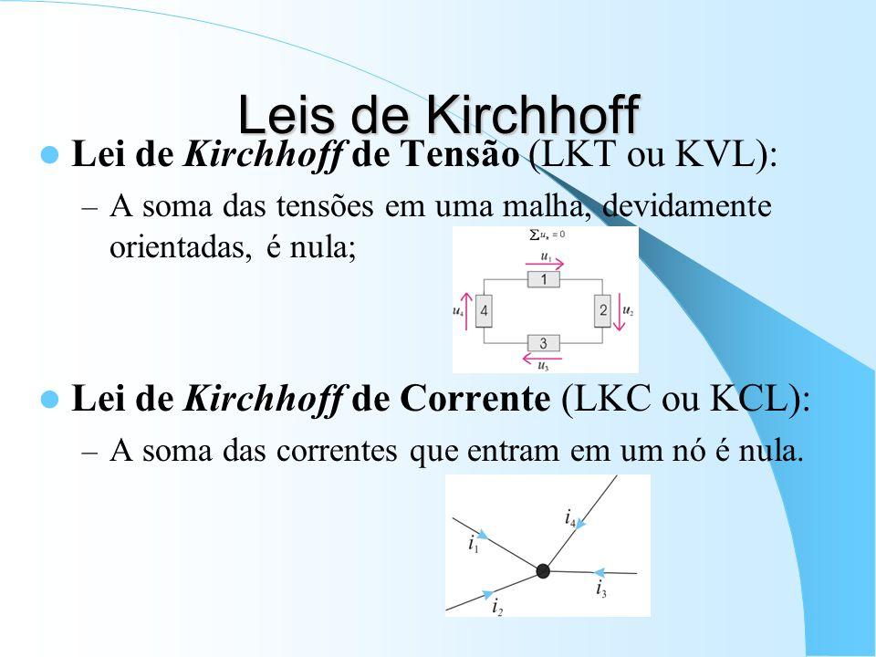 Leis de Kirchhoff Lei de Kirchhoff de Tensão (LKT ou KVL): – A soma das tensões em uma malha, devidamente orientadas, é nula; Lei de Kirchhoff de Corr