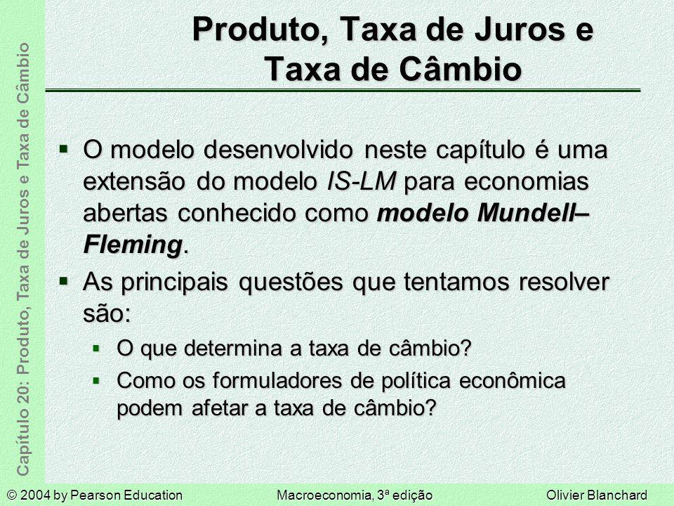 © 2004 by Pearson EducationMacroeconomia, 3ª ediçãoOlivier Blanchard Capítulo 20: Produto, Taxa de Juros e Taxa de Câmbio Produto, Taxa de Juros e Tax