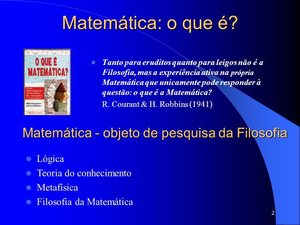 2 Matemática: o que é? Tanto para eruditos quanto para leigos não é a Filosofia, mas a experiência ativa na própria Matemática que unicamente pode res