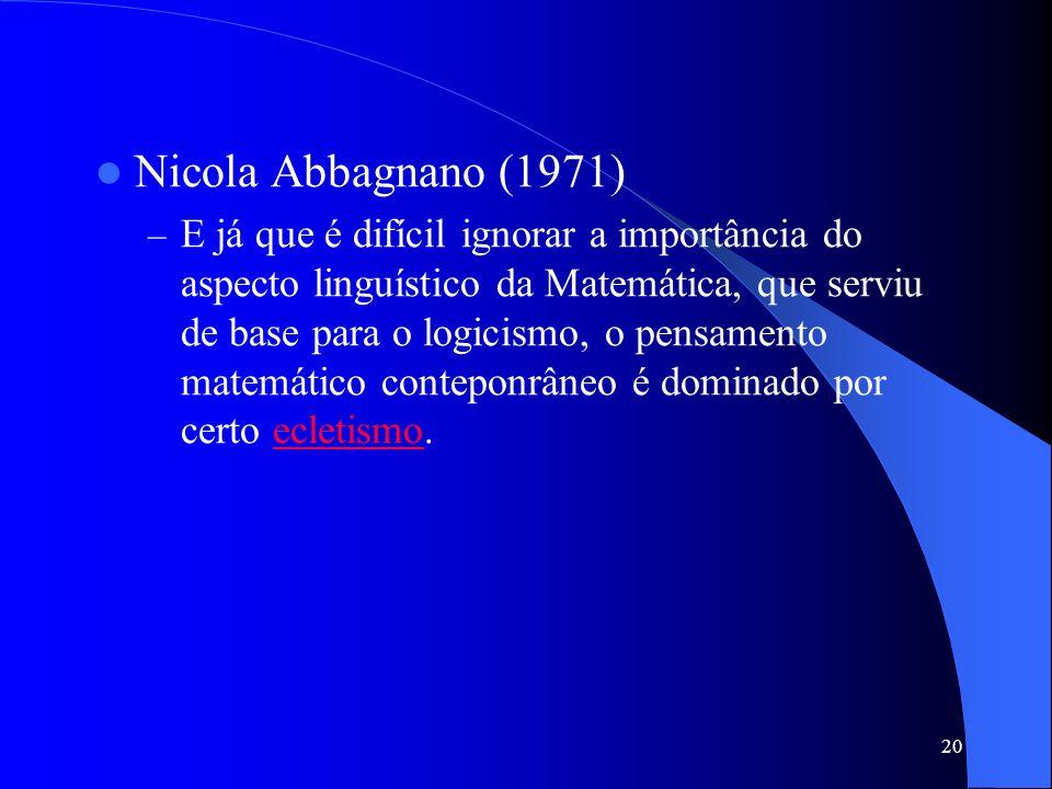 20 Nicola Abbagnano (1971) –E–E já que é difícil ignorar a importância do aspecto linguístico da Matemática, que serviu de base para o logicismo, o pe