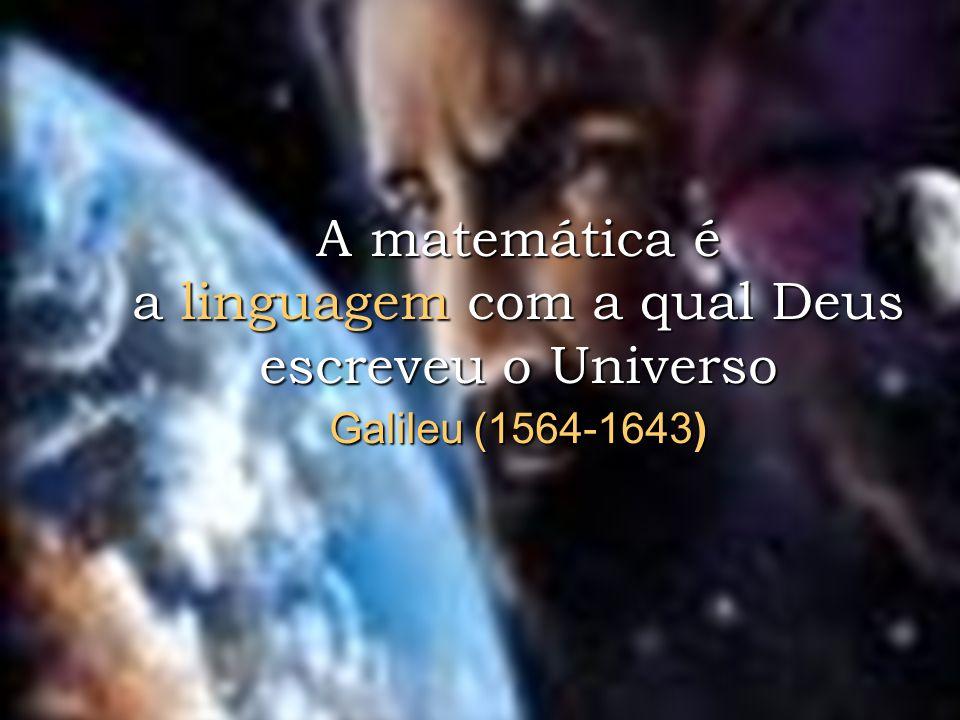 22 A matemática é a linguagem com a qual Deus escreveu o Universo Galileu (1564-1643)