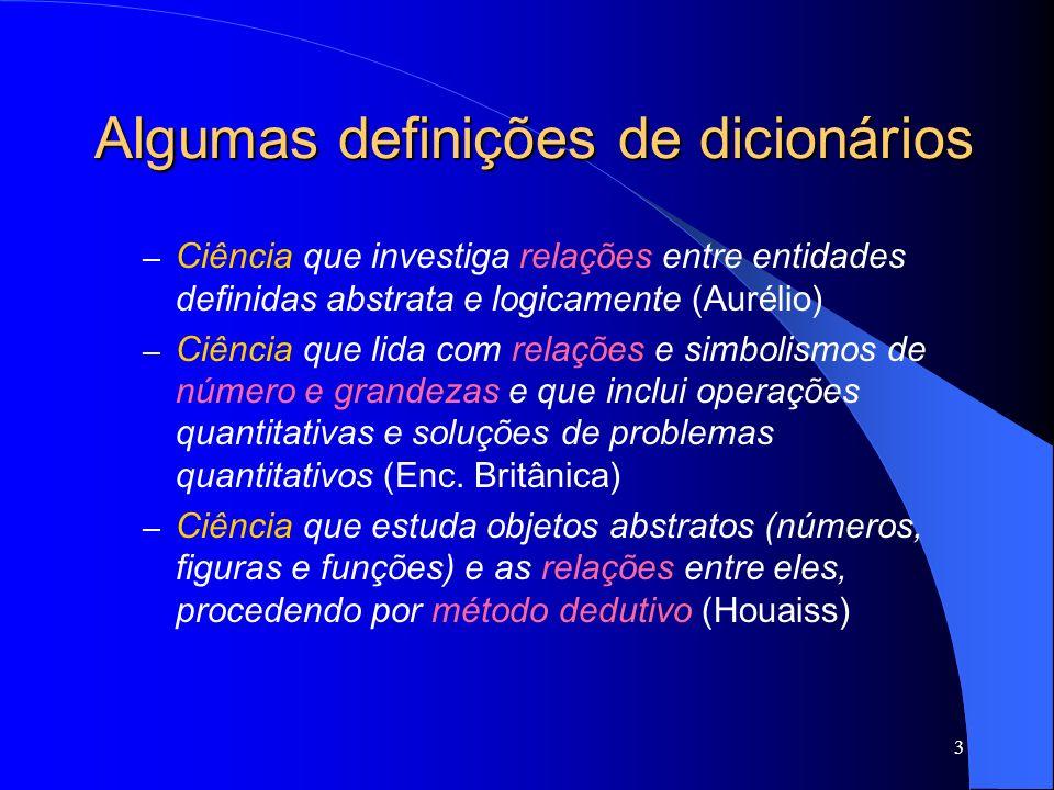 3 Algumas definições de dicionários – Ciência que investiga relações entre entidades definidas abstrata e logicamente (Aurélio) – Ciência que lida com