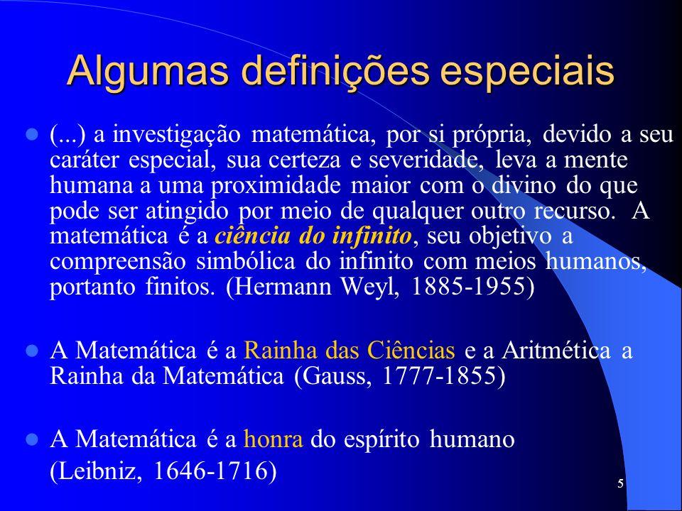 16 Bourbaki (1939 /1816-97) – Matemática é simplesmente o estudo de estruturas abstratas ou padrões formais de associação T.
